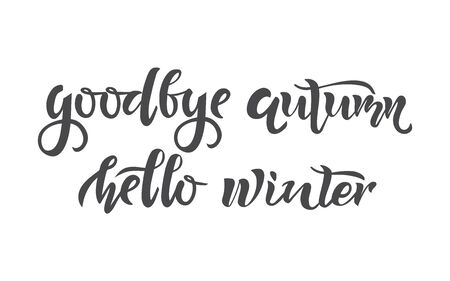 Goodbye Autumn Hello winter text. Calligraphy, lettering, quote design. Typography for greeting cards, posters. Isolated background vector illustration Illustration