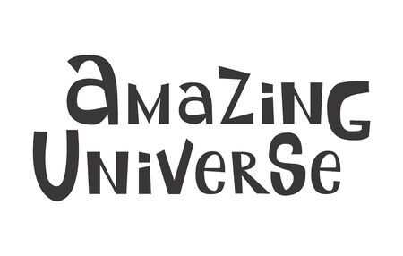 Amazing Universe. Vector hand drawn positive quote. Calligraphy text, lettering design. Typography for posters, t-shirts