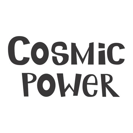 Cosmic power. T-shirt design. Vector hand drawn positive quote. Calligraphy text, lettering typography.