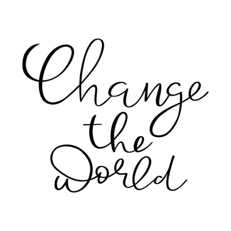 Change the world hand drawn lettering. Inspiration quote. Vector graphic design lifestyle text for posters, greeting cards, T-shirt design.