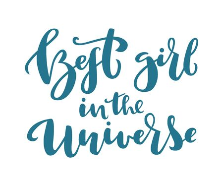 Best Girl in the universe hand drawn lettering. Vector Cosmic illustration for posters, print on card.