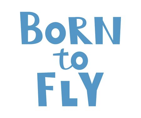 Born to fly hand drawn lettering. Vector graphic design text