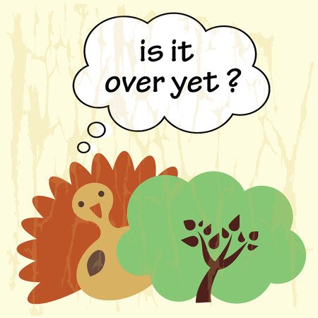 Illustration of turkey bird hiding in the bush with text is it over yet.