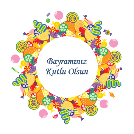 vector illustration / greeting card for Sugar Feast or Seker Bayrami celebrated in Turkey in the end of Ramazan fast with greeting Have a Happy Holiday written in turkish language / with colorful sweets in circle design