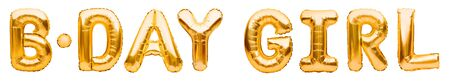 Words B-DAY GIRL made of golden inflatable balloons isolated on white background. Gold foil helium balloons. Baby arrival announcement, birthday congratulations concept, happy birthday wishes