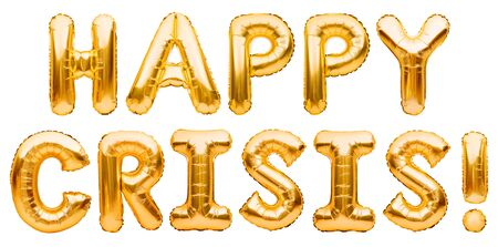 Golden words HAPPY CRISIS made of inflatable balloons isolated on white background. Gold foil balloon letters. Economic and financial crisis concept. World financial crisis