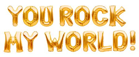 Words YOU ROCK MY WORLD made of golden inflatable balloons isolated on white. Motivation, slang positive affirmation words, gold balloons lettering, love message with meaning you are the best