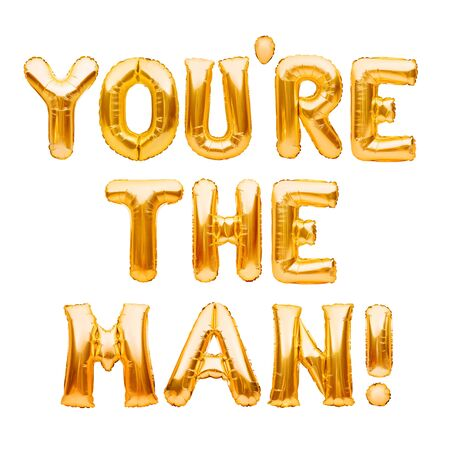 Words YOU ARE THE MAN made of golden inflatable balloons isolated on white. Motivation, slang positive affirmation words, gold balloons lettering, message you are the best.