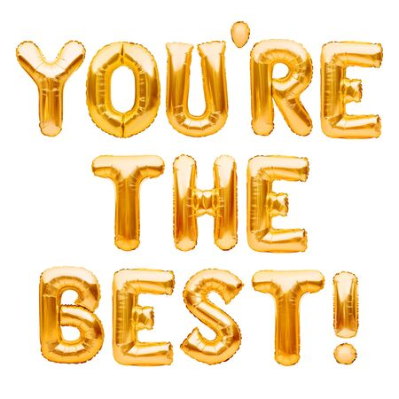 Words YOU ARE THE BEST made of golden inflatable balloons isolated on white. Motivation, slang positive affirmation words, gold balloons lettering, message you are the best. Imagens - 149390256