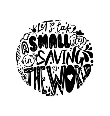 Lets take a small step in saving the world. Vector quote lettering about eco, waste management. Motivational phrase for choosing eco friendly lifestyle, using reusable products. Modern typography.