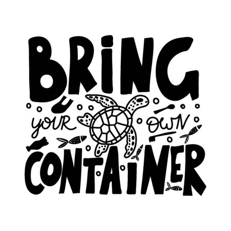 BRING YOUR OWN CONTAINER. Vector quote lettering about eco, waste management. Motivational phrase for choosing eco friendly lifestyle, using reusable products. Modern typography