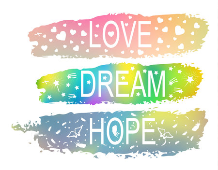 LOVE DREAM HOPE a set of phrases of slogan on the background of a brush stroke of different colors. For the design of T-shirts, postcards, different prints Illustration