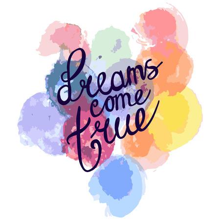les rêves deviennent réalité. texture multicolore d'aquarelle avec des cercles multicolores. citation positive de lettrage à la main, illustration vectorielle de calligraphie Vecteurs