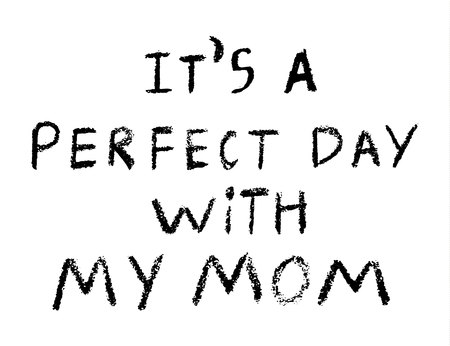 it s perfect day with my mom inscriptions for mother day, Inscriptions made Ilustração