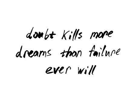 Zitat Zweifel tötet mehr Träume als Versagen es jemals tun wird Marker schreiben.