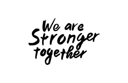 We are stronger together. Motivational quote. Hand drawn brush style modern calligraphy. Vector illustration of handwritten lettering.