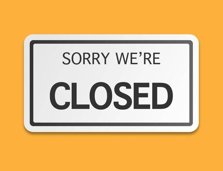 We are closed sign. Signboard on door of closed store. Sorry symbol of shop. Message icon isolated. Vector EPS 10.