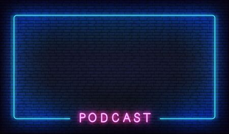 Podcast neon background. Template with glowing podcast text and border.