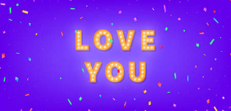 Love you greeting card. Love marquee text with colorful confetti. 3d light bulb template for Valentines Day.