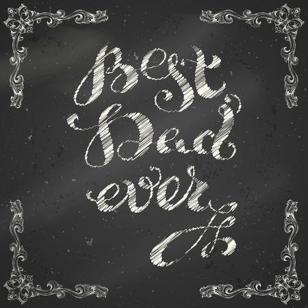 best background: Best Dad Ever. Vector chalk calligraphic inscription. Unique handwritten lettering on blackboard background.