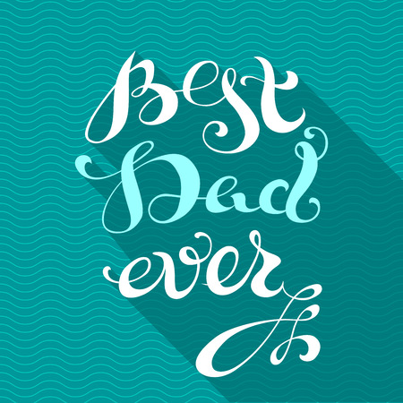 written text: Best Dad Ever. Vector retro hand written text with long shadow. Calligraphic lettering poster or postcard.