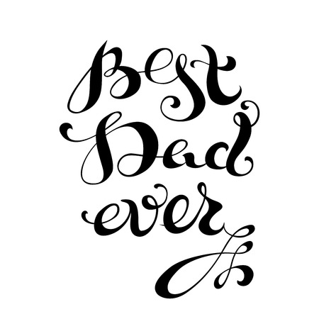 fatherhood: Best Dad Ever. Vector hand-written lettering, t-shirt print design, typographic composition isolated on white background.