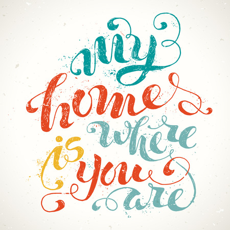 encouraging: My Home Is Where You Are. Unique rough encouraging quote. Grunge vector lettering. Hand-written phrase isolated on white background. Paint stains.