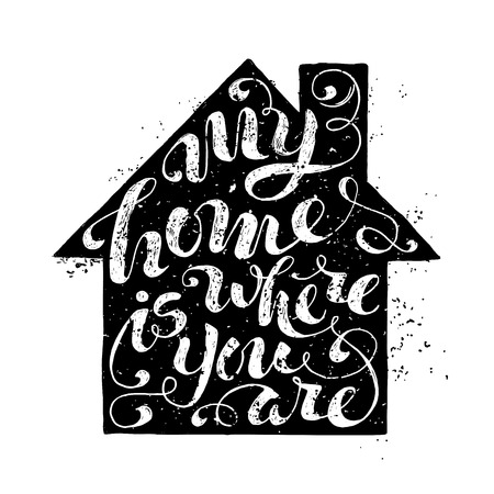 family home: My Home Is Where You Are. Unique rough encouraging quote. Hand-written phrase in home silhouette isolated on white background. Black paint stains.