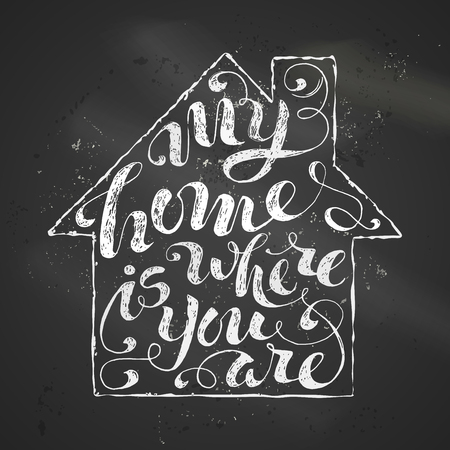 where: My Home Is Where You Are. Chalk phrase on blackboard background in home contour. Illustration