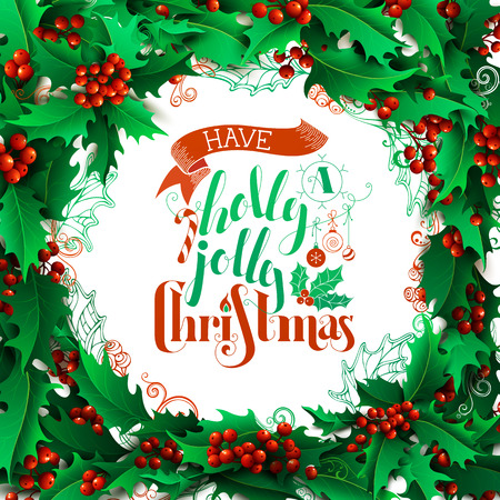 christmas baubles: Have a Holly Jolly Christmas! Merry Christmas holly berries background.  Hand-drawn lettering. There is place for your text  in the center on white background.