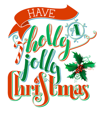 winterberry: Have a Holly Jolly Christmas! Flat hand-written lettering isolated on white background. Candy cane, Christmas baubles, ribbon and holly berry. Red and green illustration.