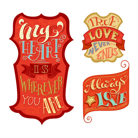 wherever: My heart is wherever you are. Always in love. True love never ends. Vector set of love badges. Handwritten lettering in labels isolated on white background.