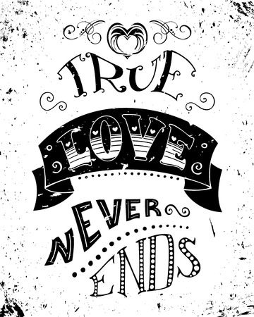true love: True love never ends. Romantic quote on grunge white background. Vintage hand-lettering. Can be used for Valentines day and wedding or print on t-shirts and bags.