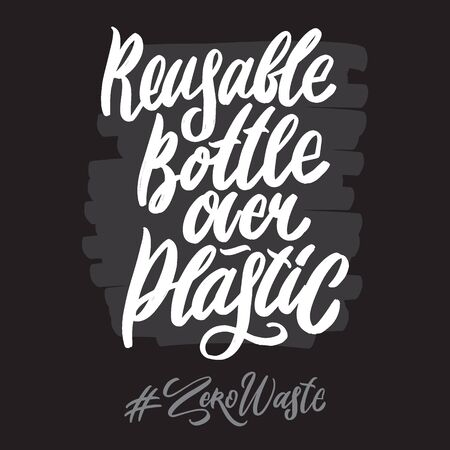 Zero waste hashtag hand written lettering words: reusable bottle over plastic. Plastic free design on dark background