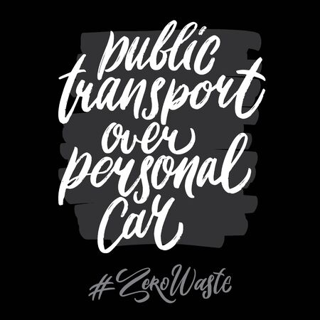 Zero waste hashtag hand written lettering words: public transport over personal car. Plastic free design on dark background