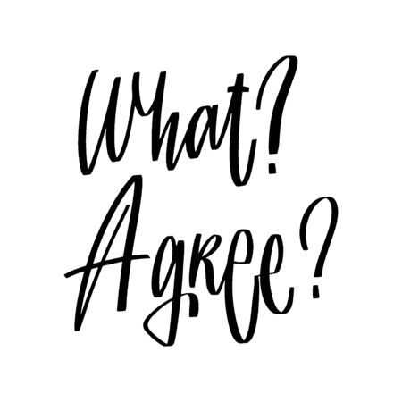Hand drawn lettering What Agree questions for your design