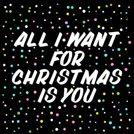 All I want for Christmas is you  brush sign lettering. Celebration card design elements on black background with confetti. Holiday lettering templates for greeting cards, overlays, posters
