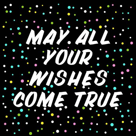 May all your wishes come true brush sign lettering. Celebration card design elements on black background with confetti. Holiday lettering templates for greeting cards, overlays, posters Ilustração