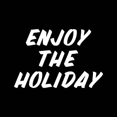 Enjoy the holiday  brush sign lettering. Celebration card design elements on black background. Holiday lettering templates for greeting cards, overlays, posters