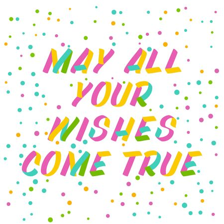 May all your wishes come true  brush sign lettering. Celebration card design elements on white background with confetti. Holiday lettering templates for greeting cards, overlays, posters