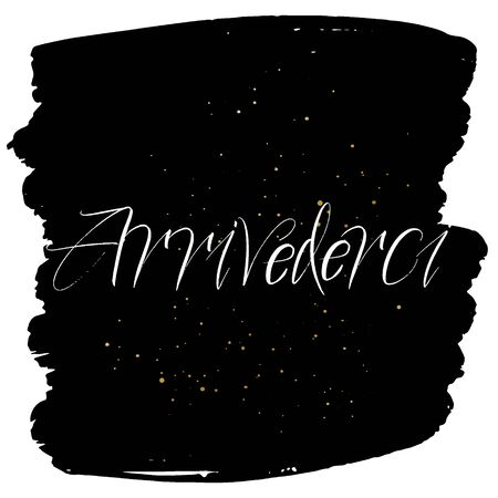 Arrivederci brush paint hand drawn lettering on black background with splashes. Parting in italian language design  templates for greeting cards, overlays, posters Ilustração