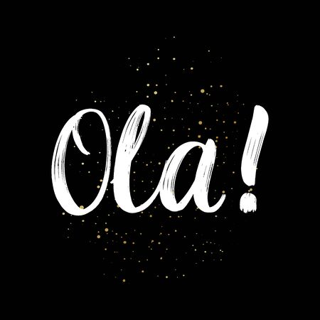 Ola brush paint hand drawn lettering on black background with splashes. Greeting in spanish language design templates for greeting cards, overlays, posters
