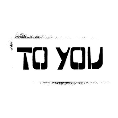To You stencil lettering in frame. Spray paint graffiti on white background. Design templates for greeting cards, overlays, posters Banco de Imagens - 135314033