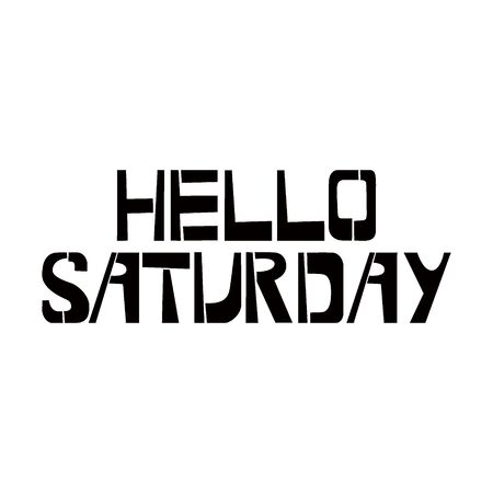 Hello Saturday stencil lettering. Spray paint graffiti on white background. Design templates for greeting cards, overlays, posters