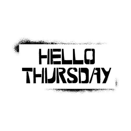 Hello Thursday stencil lettering. Spray paint graffiti on white background. Design templates for greeting cards, overlays, posters