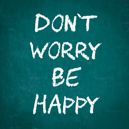dont worry: DONT WORRY BE HAPPY written on chalkboard Stock Photo