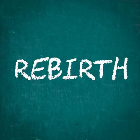 rebirth: REBIRTH written on chalkboard