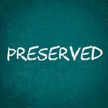 preserved: PRESERVED written on chalkboard