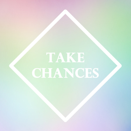 chances: Colorful pastel quote background, take chances