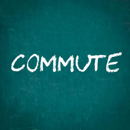 commute: COMMUTE written on chalkboard